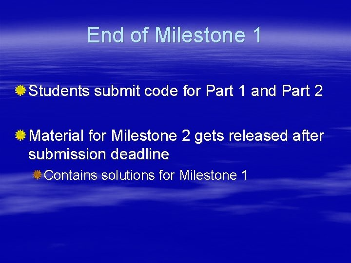 End of Milestone 1 Students submit code for Part 1 and Part 2 Material