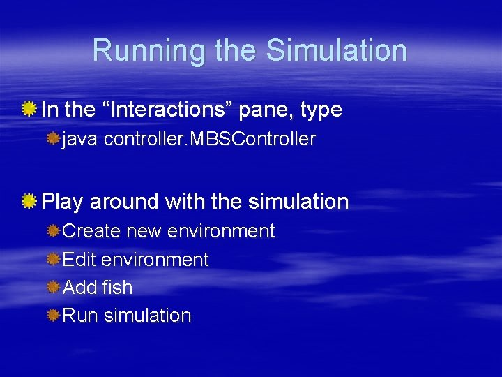 """Running the Simulation In the """"Interactions"""" pane, type java controller. MBSController Play around with"""
