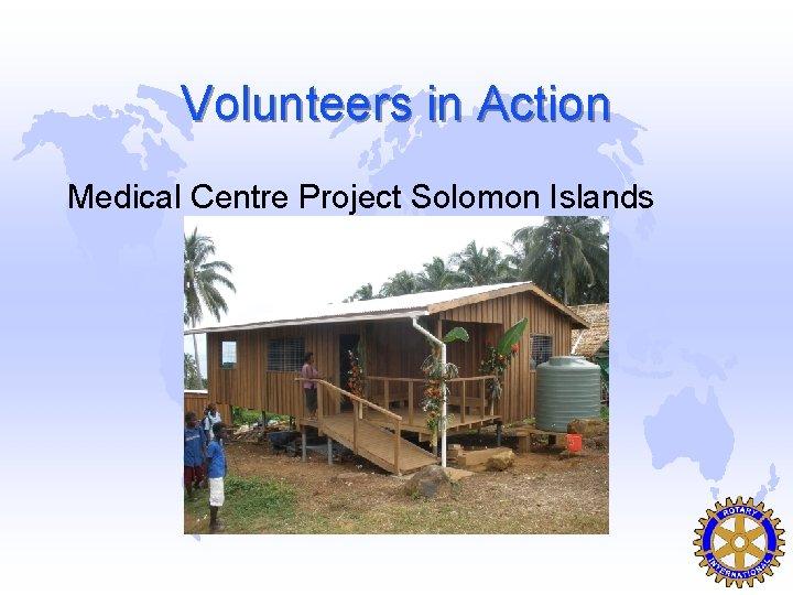 Volunteers in Action Medical Centre Project Solomon Islands