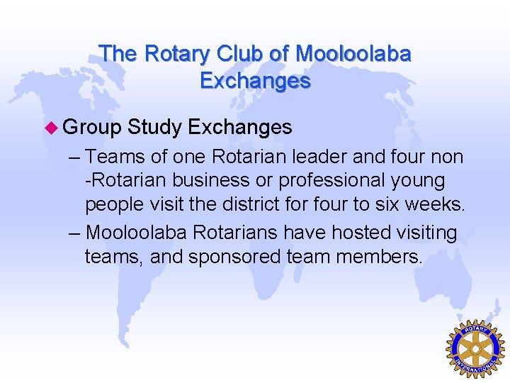 The Rotary Club of Mooloolaba Exchanges u Group Study Exchanges – Teams of one
