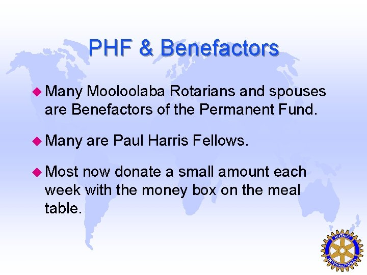 PHF & Benefactors u Many Mooloolaba Rotarians and spouses are Benefactors of the Permanent