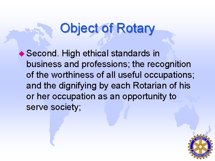 Object of Rotary u Second. High ethical standards in business and professions; the recognition