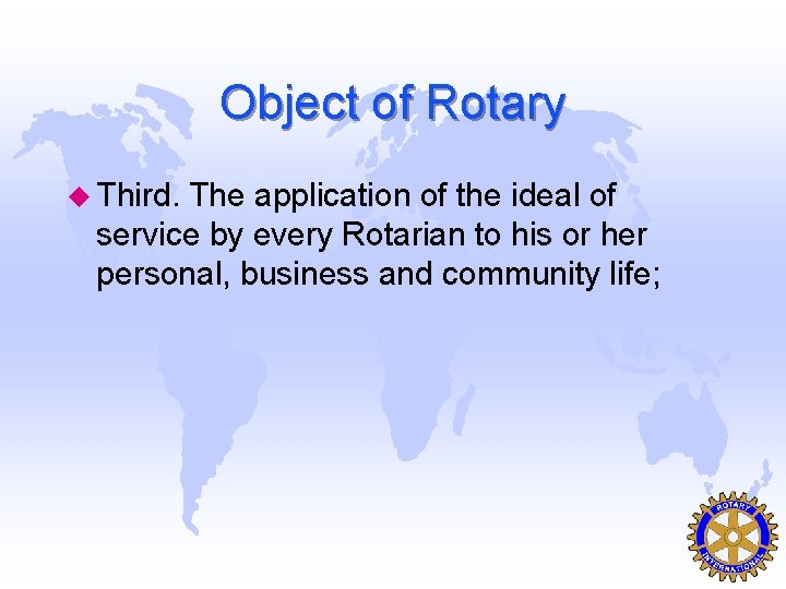 Object of Rotary u Third. The application of the ideal of service by every