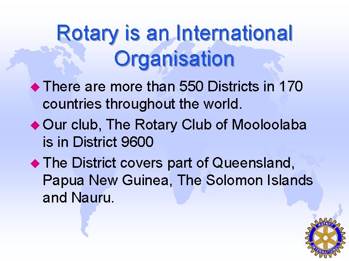 Rotary is an International Organisation u There are more than 550 Districts in 170