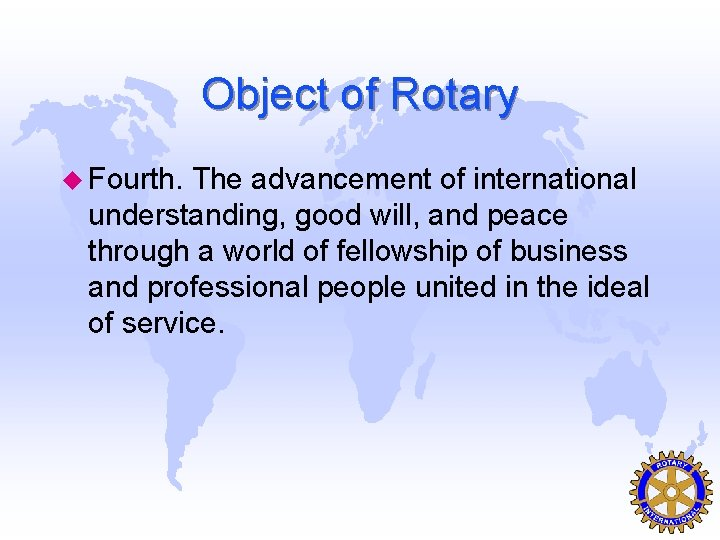 Object of Rotary u Fourth. The advancement of international understanding, good will, and peace