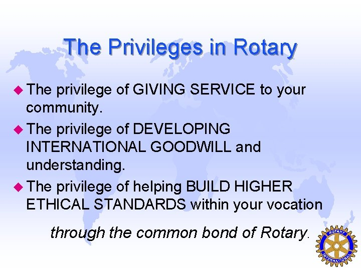 The Privileges in Rotary u The privilege of GIVING SERVICE to your community. u