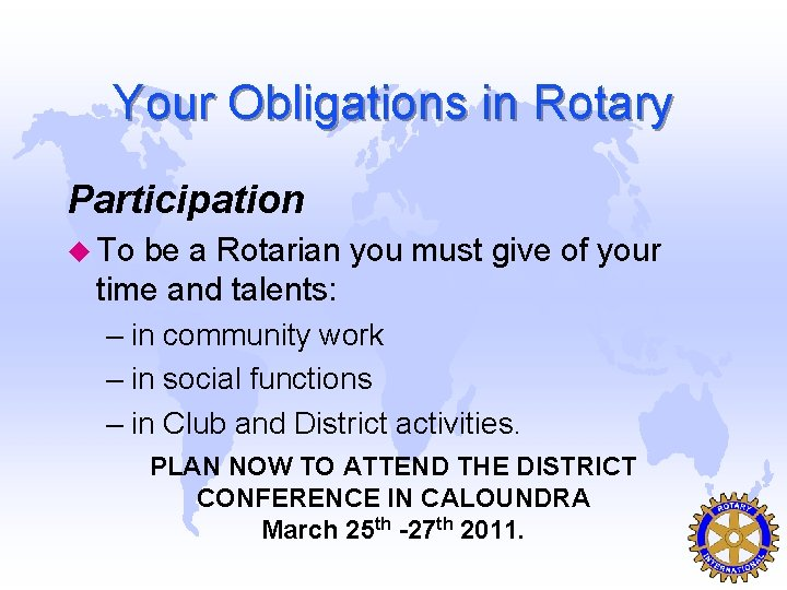 Your Obligations in Rotary Participation u To be a Rotarian you must give of