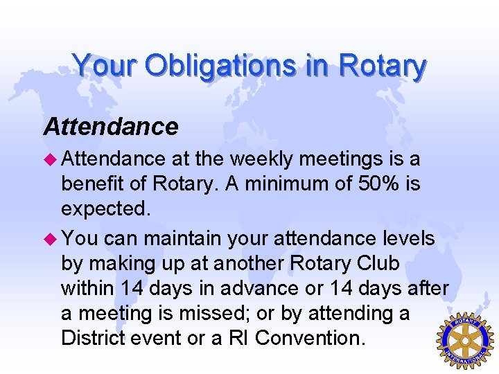 Your Obligations in Rotary Attendance u Attendance at the weekly meetings is a benefit