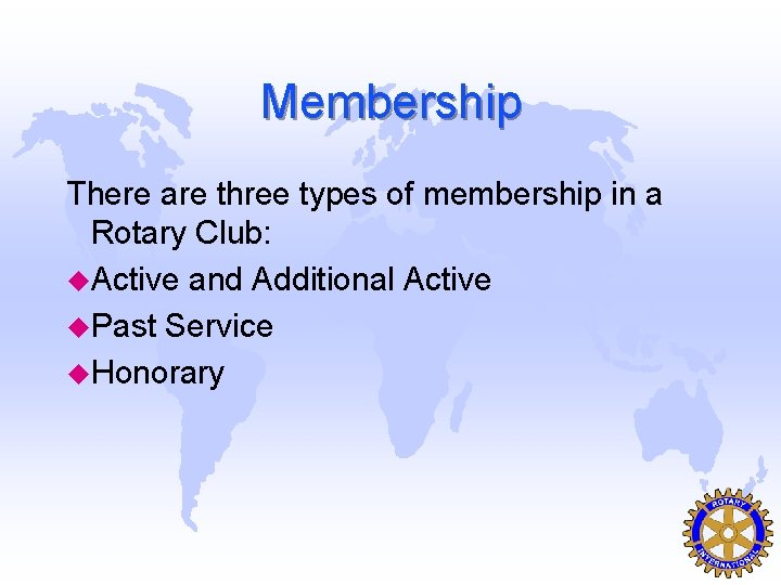 Membership There are three types of membership in a Rotary Club: u. Active and
