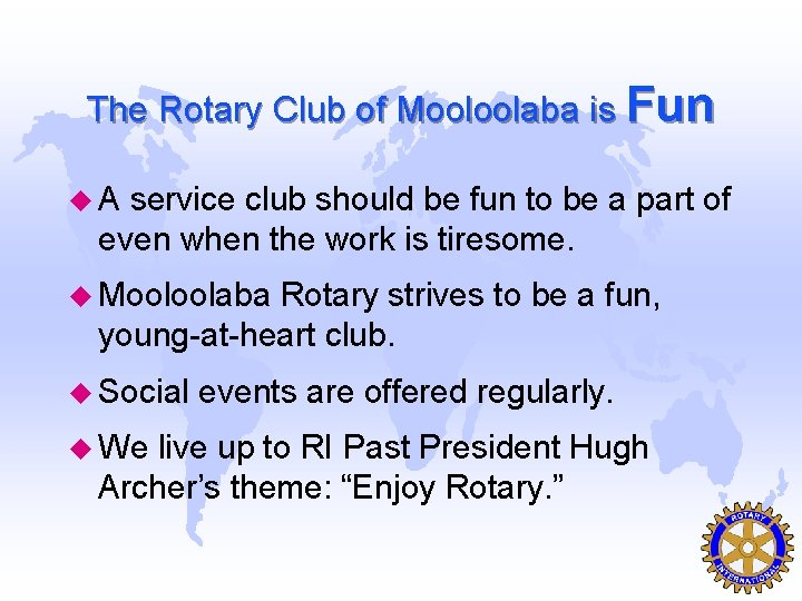The Rotary Club of Mooloolaba is Fun u. A service club should be fun