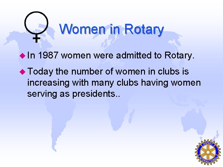 Women in Rotary u In 1987 women were admitted to Rotary. u Today the