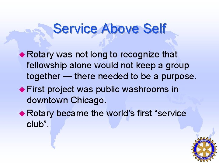 Service Above Self u Rotary was not long to recognize that fellowship alone would