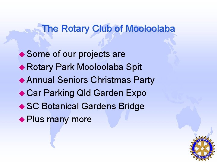 The Rotary Club of Mooloolaba u Some of our projects are u Rotary Park