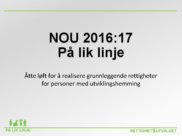 NOU 2016: 17 På lik linje Åtte løft for å realisere grunnleggende rettigheter for