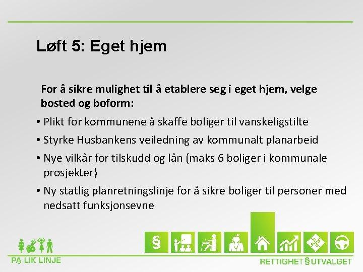 Løft 5: Eget hjem For å sikre mulighet til å etablere seg i eget