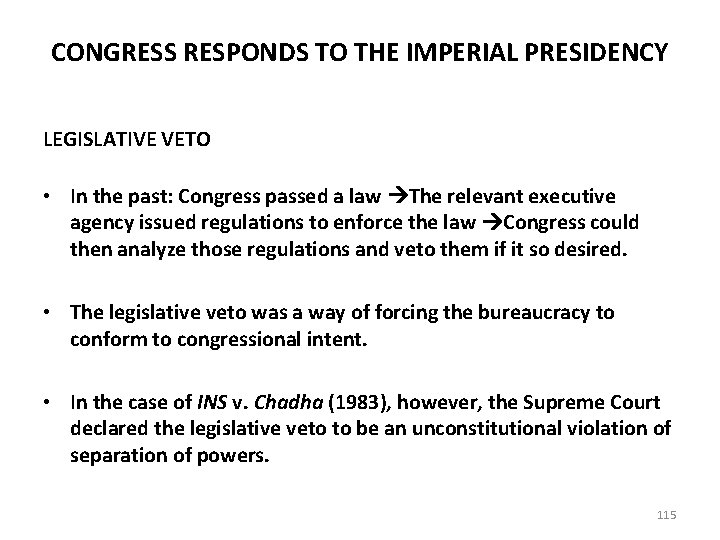 CONGRESS RESPONDS TO THE IMPERIAL PRESIDENCY LEGISLATIVE VETO • In the past: Congress passed