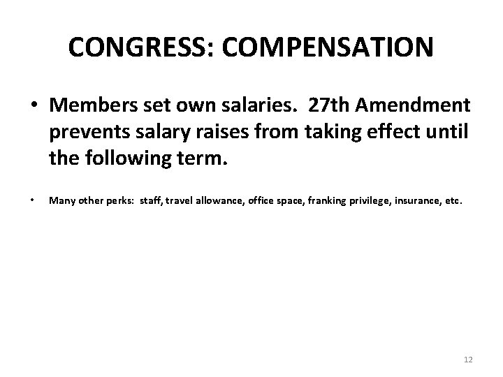 CONGRESS: COMPENSATION • Members set own salaries. 27 th Amendment prevents salary raises from