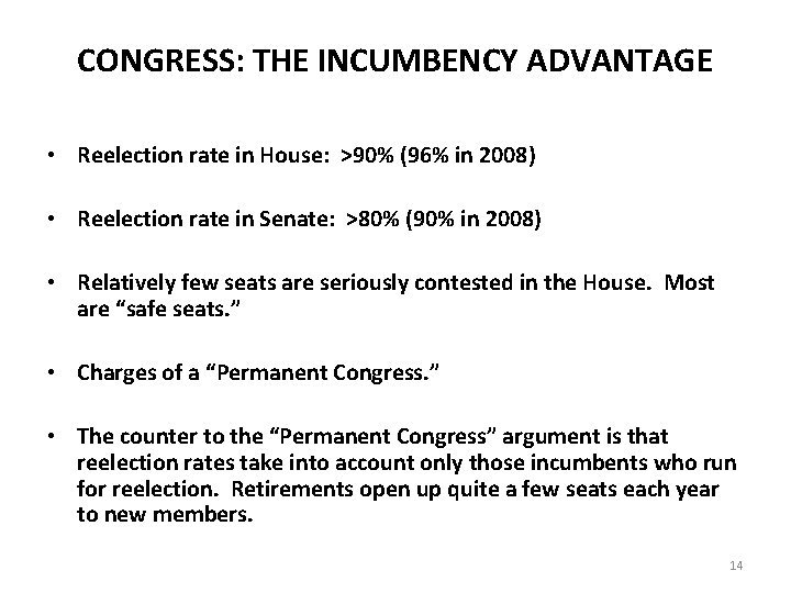 CONGRESS: THE INCUMBENCY ADVANTAGE • Reelection rate in House: >90% (96% in 2008) •