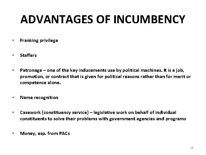 ADVANTAGES OF INCUMBENCY • Franking privilege • Staffers • Patronage – one of the