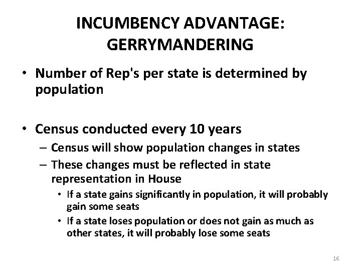 INCUMBENCY ADVANTAGE: GERRYMANDERING • Number of Rep's per state is determined by population •