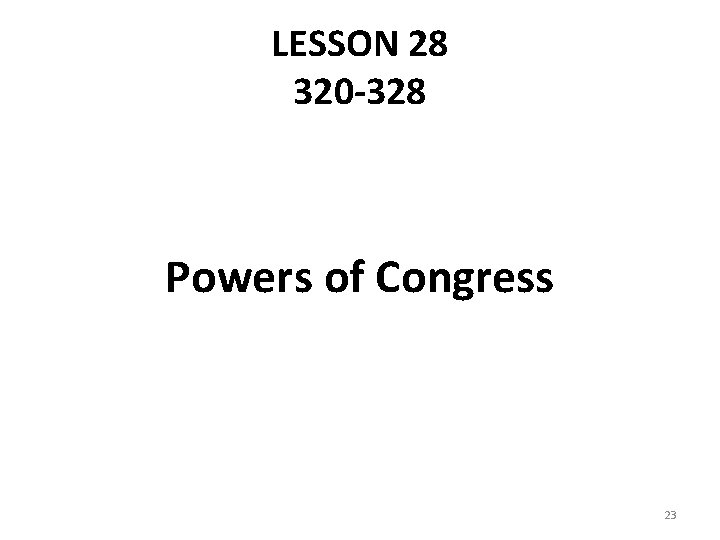 LESSON 28 320 -328 Powers of Congress 23
