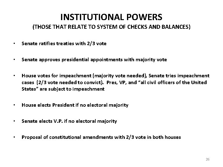 INSTITUTIONAL POWERS (THOSE THAT RELATE TO SYSTEM OF CHECKS AND BALANCES) • Senate ratifies