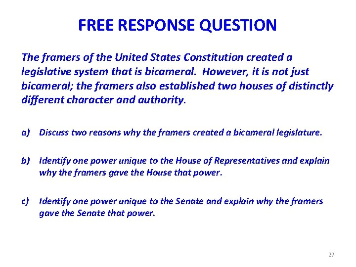 FREE RESPONSE QUESTION The framers of the United States Constitution created a legislative system