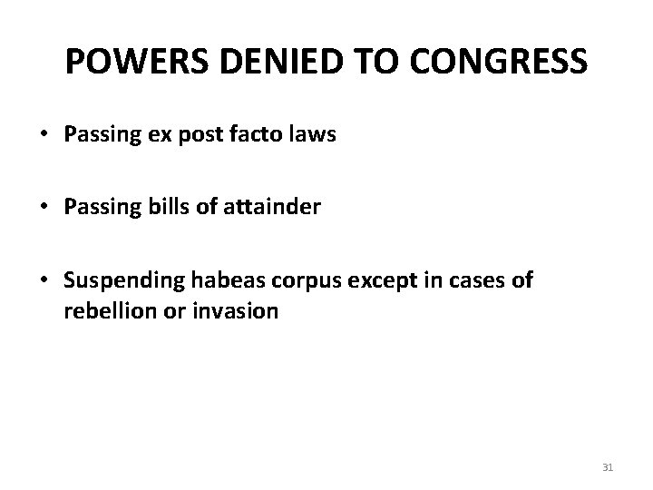 POWERS DENIED TO CONGRESS • Passing ex post facto laws • Passing bills of