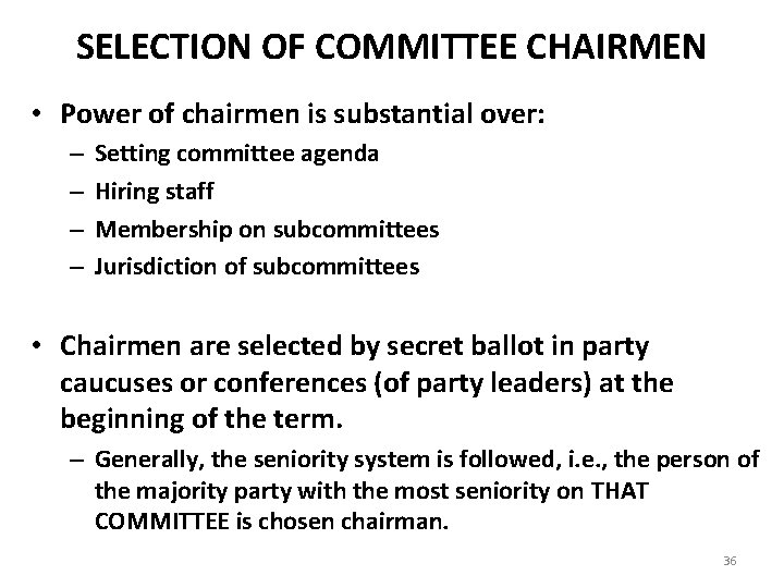 SELECTION OF COMMITTEE CHAIRMEN • Power of chairmen is substantial over: – – Setting