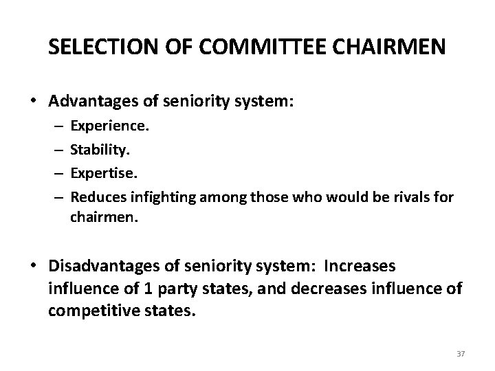 SELECTION OF COMMITTEE CHAIRMEN • Advantages of seniority system: – – Experience. Stability. Expertise.