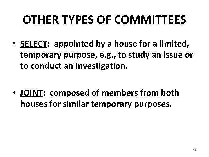 OTHER TYPES OF COMMITTEES • SELECT: appointed by a house for a limited, temporary
