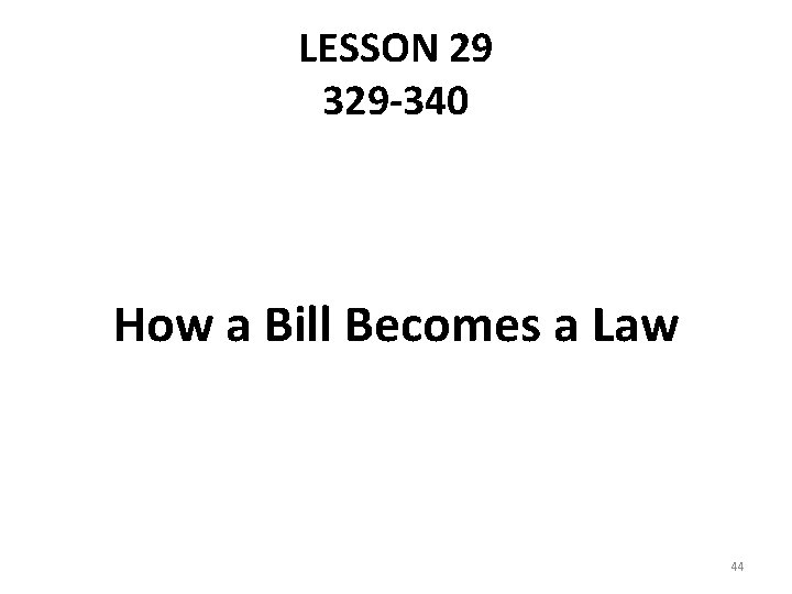 LESSON 29 329 -340 How a Bill Becomes a Law 44
