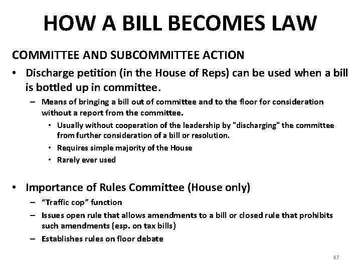 HOW A BILL BECOMES LAW COMMITTEE AND SUBCOMMITTEE ACTION • Discharge petition (in the