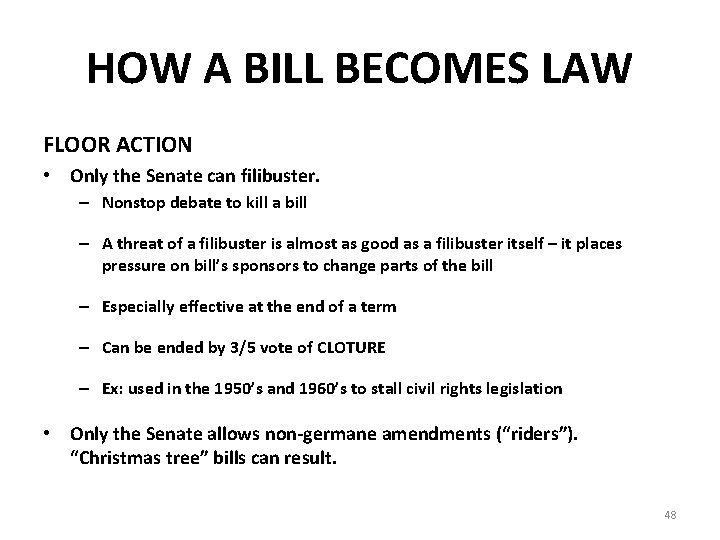 HOW A BILL BECOMES LAW FLOOR ACTION • Only the Senate can filibuster. –