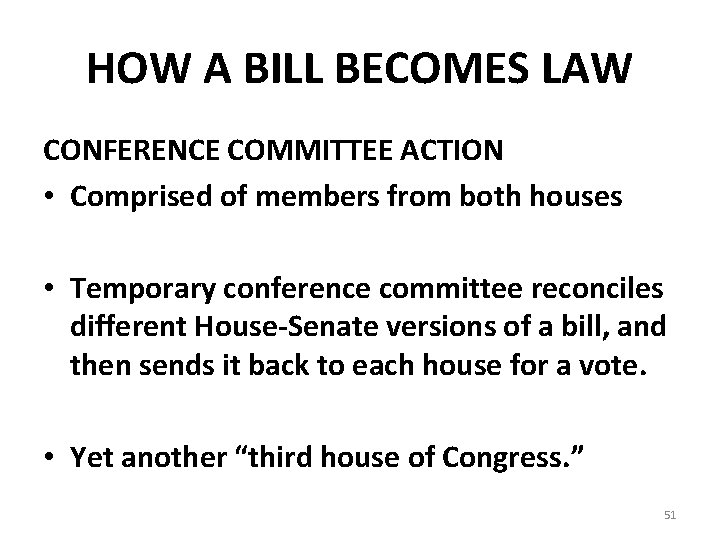 HOW A BILL BECOMES LAW CONFERENCE COMMITTEE ACTION • Comprised of members from both