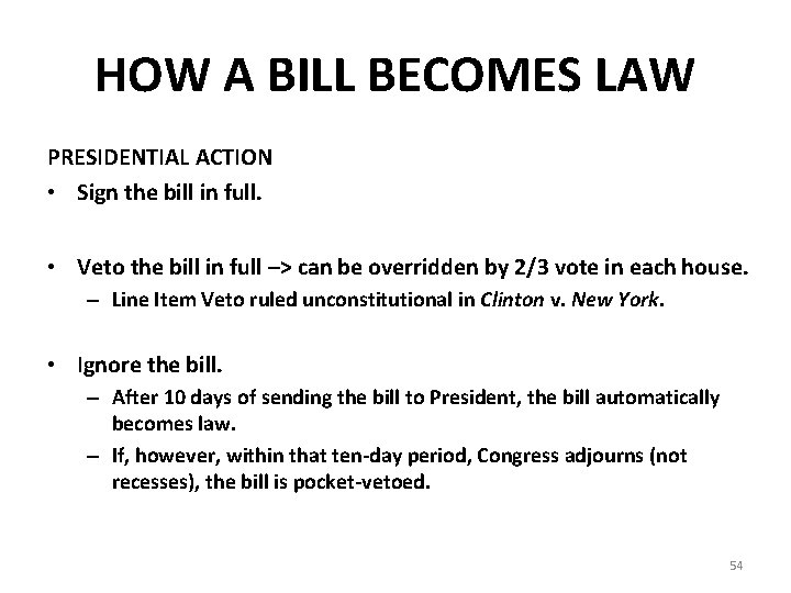 HOW A BILL BECOMES LAW PRESIDENTIAL ACTION • Sign the bill in full. •