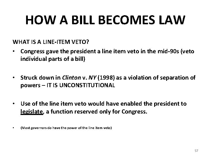 HOW A BILL BECOMES LAW WHAT IS A LINE-ITEM VETO? • Congress gave the