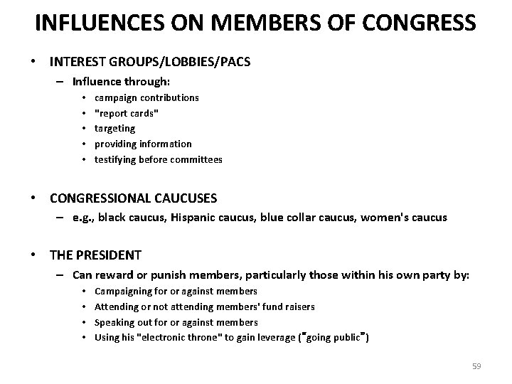 INFLUENCES ON MEMBERS OF CONGRESS • INTEREST GROUPS/LOBBIES/PACS – Influence through: • • •