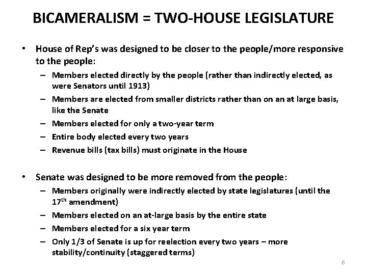 BICAMERALISM = TWO-HOUSE LEGISLATURE • House of Rep's was designed to be closer to