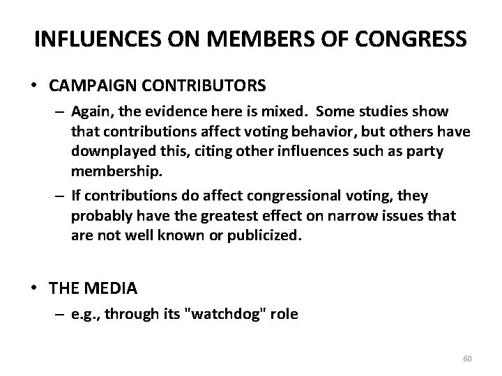 INFLUENCES ON MEMBERS OF CONGRESS • CAMPAIGN CONTRIBUTORS – Again, the evidence here is