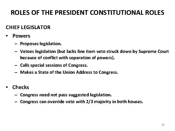 ROLES OF THE PRESIDENT CONSTITUTIONAL ROLES CHIEF LEGISLATOR • Powers – Proposes legislation. –