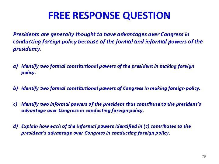 FREE RESPONSE QUESTION Presidents are generally thought to have advantages over Congress in conducting