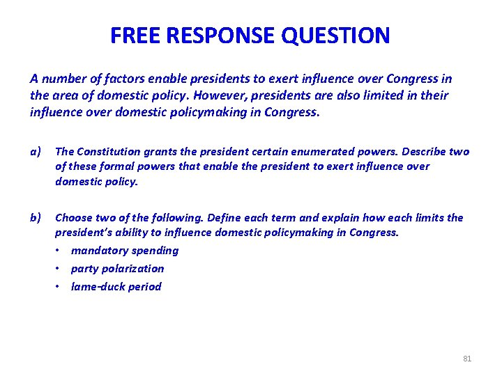 FREE RESPONSE QUESTION A number of factors enable presidents to exert influence over Congress