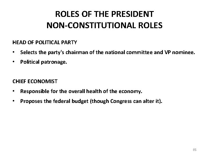 ROLES OF THE PRESIDENT NON-CONSTITUTIONAL ROLES HEAD OF POLITICAL PARTY • Selects the party's