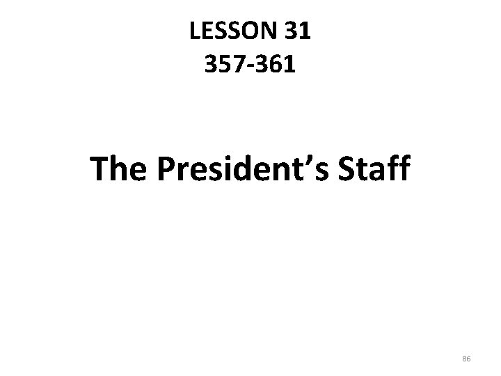 LESSON 31 357 -361 The President's Staff 86