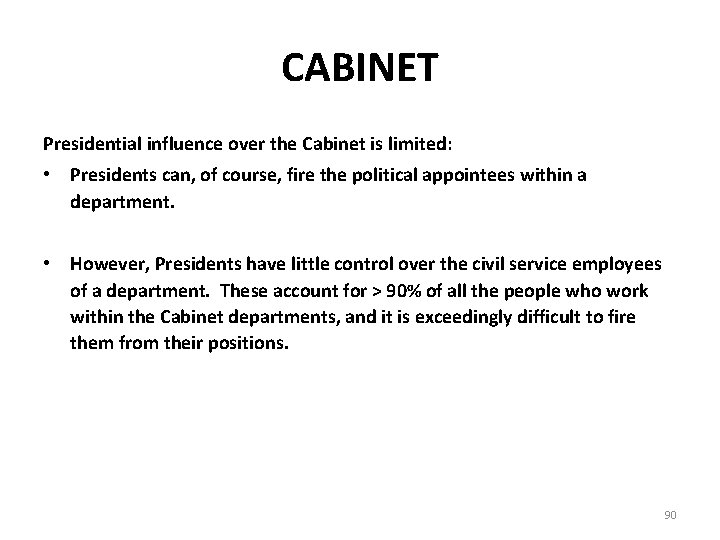 CABINET Presidential influence over the Cabinet is limited: • Presidents can, of course, fire