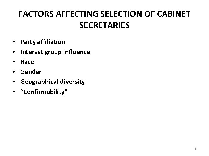 FACTORS AFFECTING SELECTION OF CABINET SECRETARIES • • • Party affiliation Interest group influence