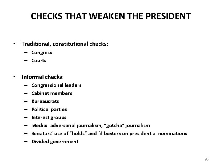 CHECKS THAT WEAKEN THE PRESIDENT • Traditional, constitutional checks: – Congress – Courts •