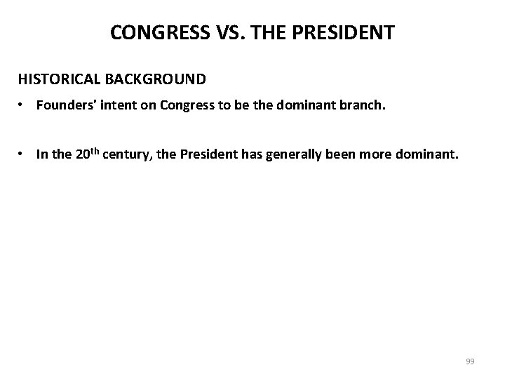 CONGRESS VS. THE PRESIDENT HISTORICAL BACKGROUND • Founders' intent on Congress to be the