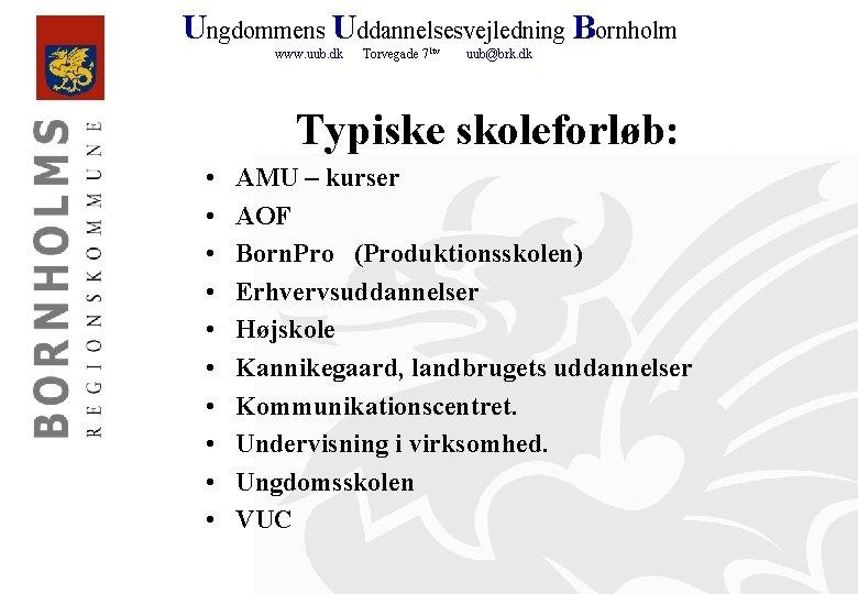 Ungdommens Uddannelsesvejledning Bornholm www. uub. dk Torvegade 71 tv uub@brk. dk Typiske skoleforløb: •
